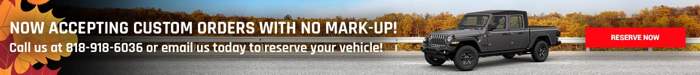 Now accepting custom orders with NO MARK-UP! Call us at 818-918-6036 or email us today to reserve your vehicle!