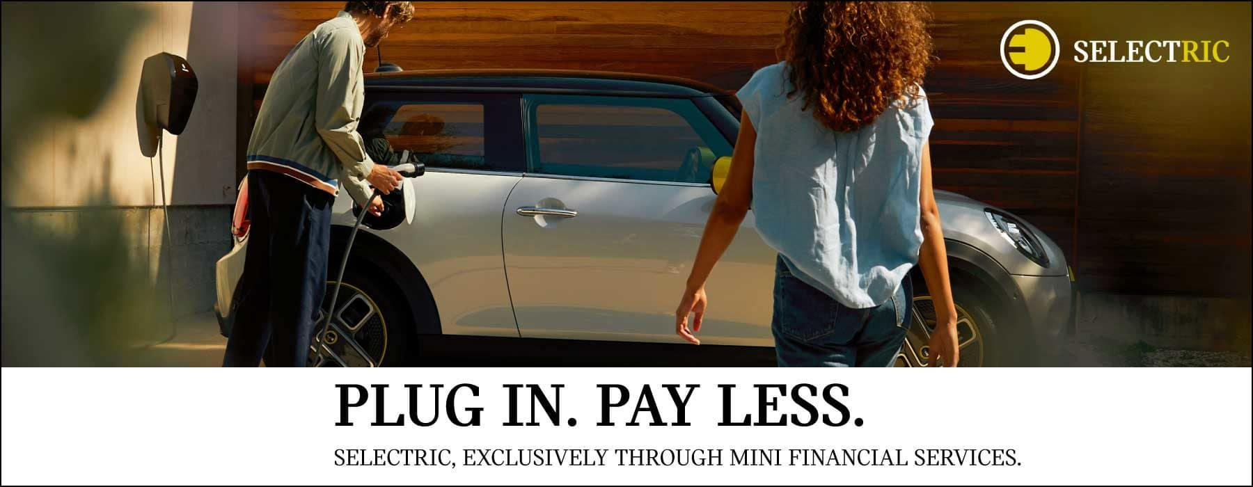 PLUG IN. PAY LESS. SELECTRIC, EXCULSIVELY THROUGH MINI FINANCIAL SERVICES.