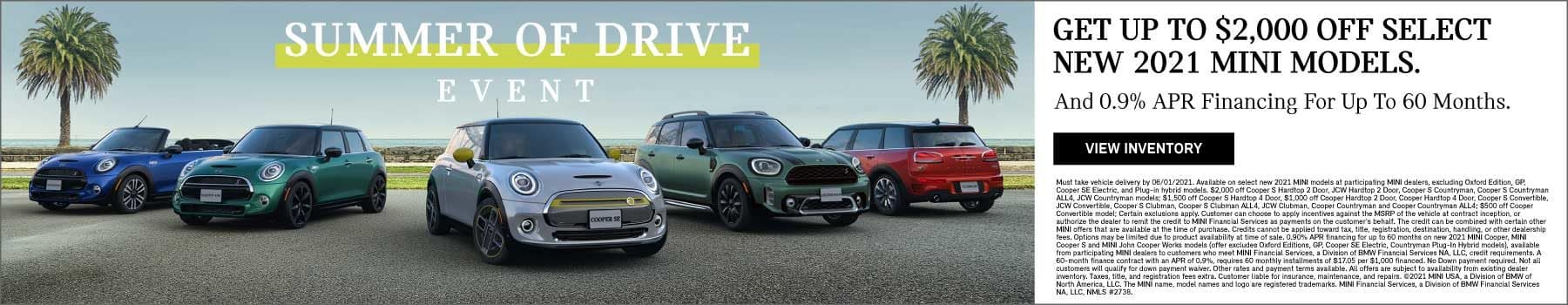 Get up to $2,000 off select new 2021 MINI models. And 0.9% APR financing for up to 60 months. Offer ends 06/01/21. Click to view inventory. See dealer for full details. Image shows a family of 2021 MINI vehicles parked on pavement in front of the beach framed by two palm trees. MINI's