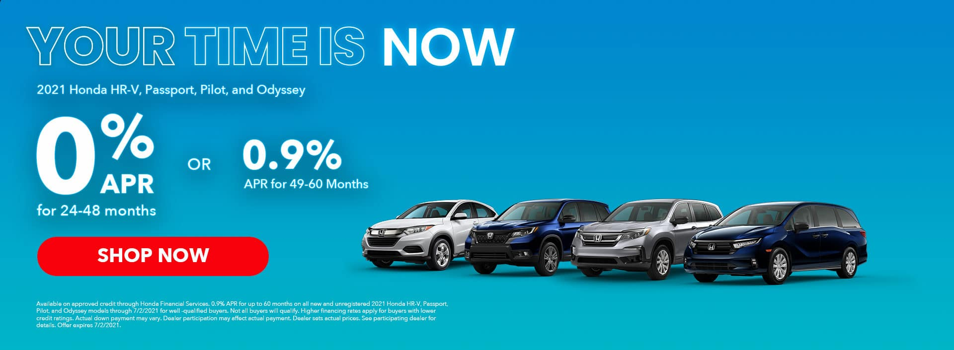 0% APR for 24-48 months OR 0.9% APR for 49-60 months 2021 Honda HR-V, Passport, Pilot, and Odyssey