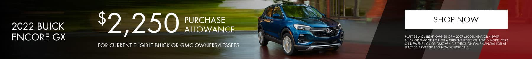 2022 Buick Encore GX, $2,250 Purchase Allowance For Current Eligible Buick or GMC Owners/Lessees.